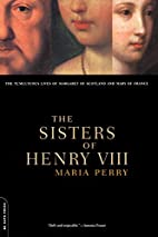 The Sisters of Henry VIII: The Tumultuous…