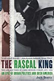 Jack Beatty: The Rascal King: The Life And Times Of James Michael Curley (1874-1958)
