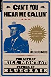 Smith, Richard D.: Can&#39;t You Hear Me Callin&#39;: The Life of Bill Monroe, Father of Bluegrass