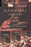 Prevas, John: Hannibal Crosses the Alps: The Invasion of Italy and the Punic Wars