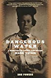 Powers, Ron: Dangerous Water: A Biography of the Boy Who Became Mark Twain