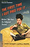 Lefcourt, Peter: The First Time I Got Paid for It: Writers&#39; Tales from the Hollywood Trenches