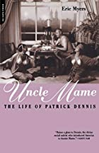 Uncle Mame: The Life of Patrick Dennis by…