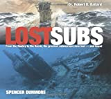 Dunmore, Spencer: Lost Subs: From the Hunley to the Kursk, the Greatest Submarines Ever Lost-And Found