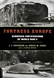 Kaufmann, J. E.: Fortress Europe: European Fortifications of World War II