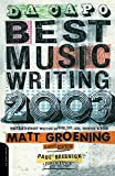 Groening, Matt: Da Capo Best Music Writing 2003: The Year's Finest Writing on Rock,Pop,Jazz,Country, & More