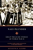 Alford, Kenneth D.: Nazi Plunder: Great Treasure Stories of World War II