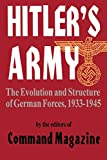 Editors of Command Magazine: Hitler's Army: The Evolution and Structure of German Forces