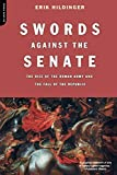 Hildinger, Erik: Swords Against the Senate: The Rise of the Roman Army and the Fall of the Republic