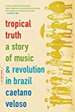 Einzig, Barbara: Tropical Truth: A Story of Music and Revolution in Brazil