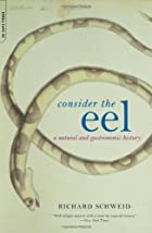 Consider The Eel: A Natural And Gastronomic…