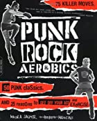 Punk Rock Aerobics: 75 Killer Moves, 50 Punk…