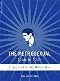 Flocker, Michael: The Metrosexual Guide to Style: A Handbook for the Modern Man