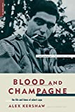 Kershaw, Alex: Blood and Champagne: The Life and Times of Robert Capa