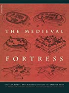 The Medieval Fortress: Castles, Forts and…