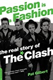 Gilbert, Pat: Passion Is A Fashion: The Real Story of The Clash