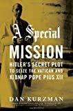 Dan Kurzman: A Special Mission: Hitler's Secret Plot to Seize the Vatican and Kidnap Pope Pius the XII
