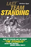 Algeo, Matthew: Last Team Standing: How the Steelers and the Eagles - The Steagles - Saved Pro Football During World War II