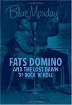 Blue Monday: Fats Domino and the Lost Dawn…
