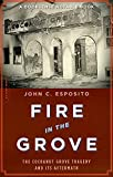 Esposito, John: Fire in the Grove: The Cocoanut Grove Tragedy And Its Aftermath