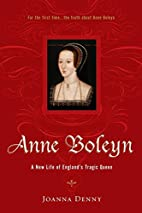 Anne Boleyn: A New Life of England's Tragic…
