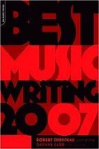 Best Music Writing 2007 by Robert Christgau