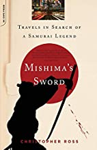 Mishima's Sword: Travels in Search of a…