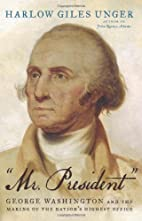 Mr. President: George Washington and the…