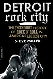 Miller, Steve: Detroit Rock City: The Uncensored History of Rock 'n' Roll in America's Loudest City