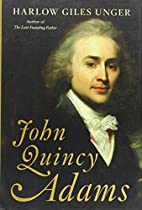 John Quincy Adams by Harlow Giles Unger