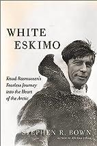 White Eskimo: Knud Rasmussen's Fearless…