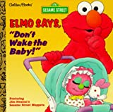 Allen, Constance: Elmo Says, &quot;Don&#39;t Wake the Baby!&quot;