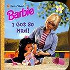 Barbie Feelings: I Got So Mad (Look-Look) by…