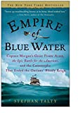 Talty, Stephan: Empire of Blue Water: Captain Morgan&#39;s Great Pirate Army, the Epic Battle for the Americas, And the Catastrophe That Ended the Outlaws&#39; Bloody Reign