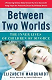 MARQUARDT, ELIZABETH: Between Two Worlds: The Inner Lives of Children of Divorce