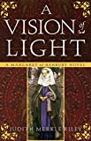 Riley, Judith Merkle: A Vision of Light: A Margaret of Ashbury Novel