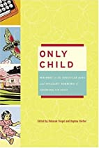 Only Child: Writers on the Singular Joys and…