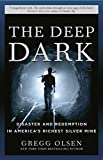Olsen, Gregg: The Deep Dark: Tradegy And Redemption in America's Richest Silver Mine
