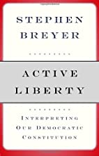 Active Liberty: Interpreting Our Democratic…