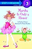 Bottner, Barbara: Marsha Is Only a Flower (Step-Into-Reading, Step 3)