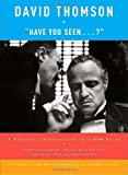 Thomson, David: Have You Seen...?: A Personal Introduction to 1,000 Films