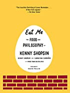 Eat Me : The food and philosophy of Kenny…