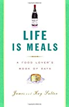 Life Is Meals: A Food Lover's Book of Days…