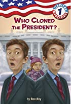 Who Cloned the President? by Ron Roy