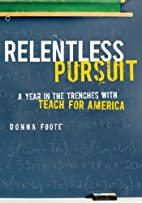 Relentless Pursuit: A Year in the Trenches…