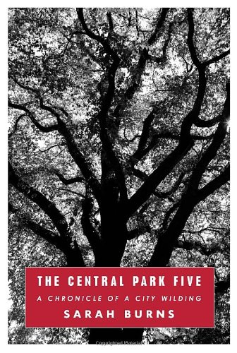the-central-park-five-a-chronicle-of-a-city-wilding