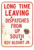 Long Time Leaving: Dispatches from Up South…