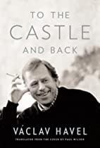 To the Castle and Back by Václav Havel