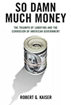 So Damn Much Money: The Triumph of Lobbying…
