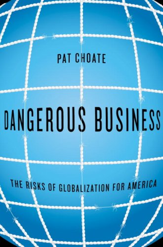 dangerous-business-the-risks-of-globalization-for-america